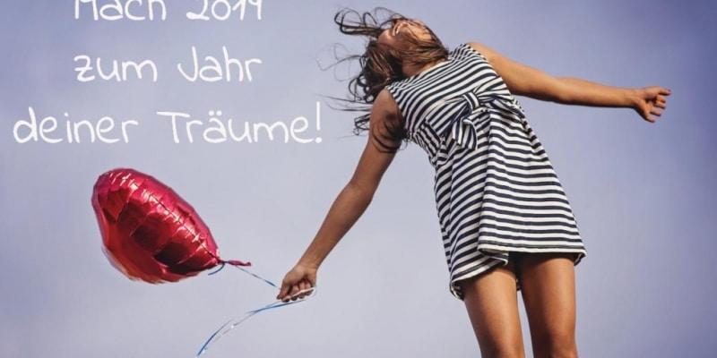 Mach 2019 zum Jahr deiner Träume!